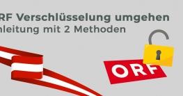 ORF Verschlüsselung umgehen Ratgeber